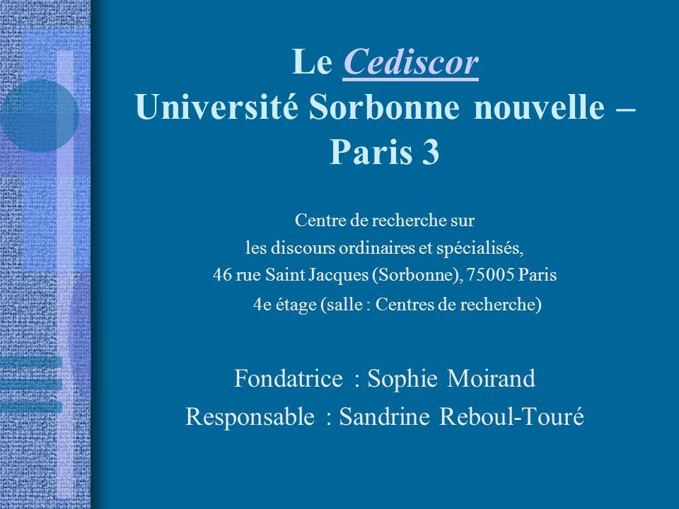 Le Cediscor Université Sorbonne nouvelle – Paris 3Cediscor Centre de recherche sur les discours ordinaires et spécialisés, 46 rue Saint Jacques (Sorbo