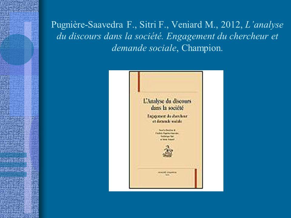 Pugnière-Saavedra F., Sitri F., Veniard M., 2012, Lanalyse du discours dans la société. Engagement du chercheur et demande sociale, Champion.