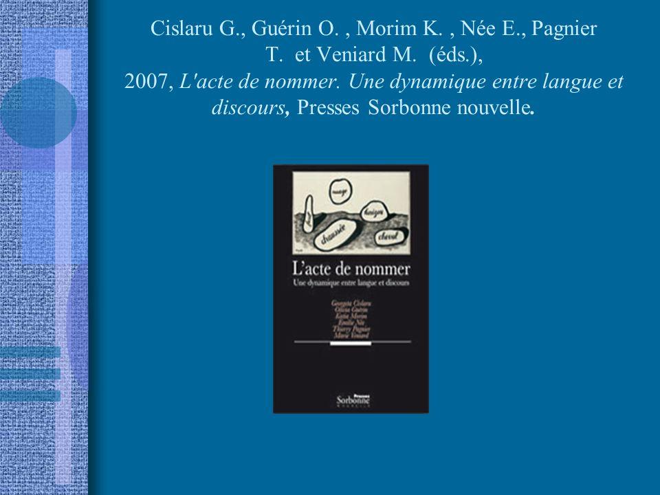 Cislaru G., Guérin O., Morim K., Née E., Pagnier T. et Veniard M. (éds.), 2007, L'acte de nommer. Une dynamique entre langue et discours, Presses Sorb