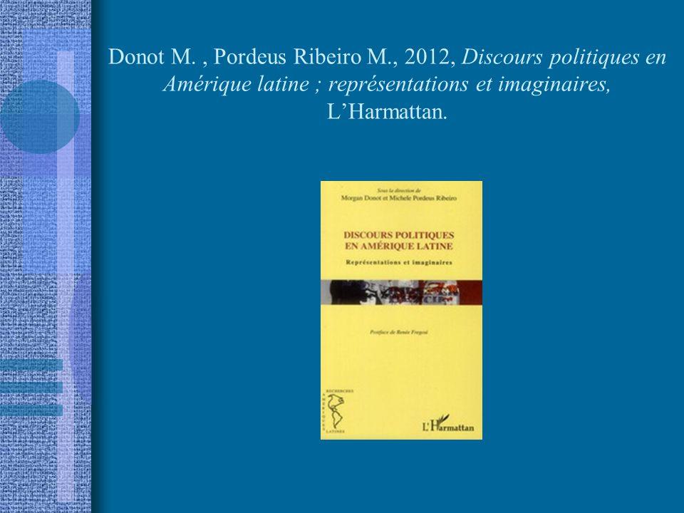 Donot M., Pordeus Ribeiro M., 2012, Discours politiques en Amérique latine ; représentations et imaginaires, LHarmattan.