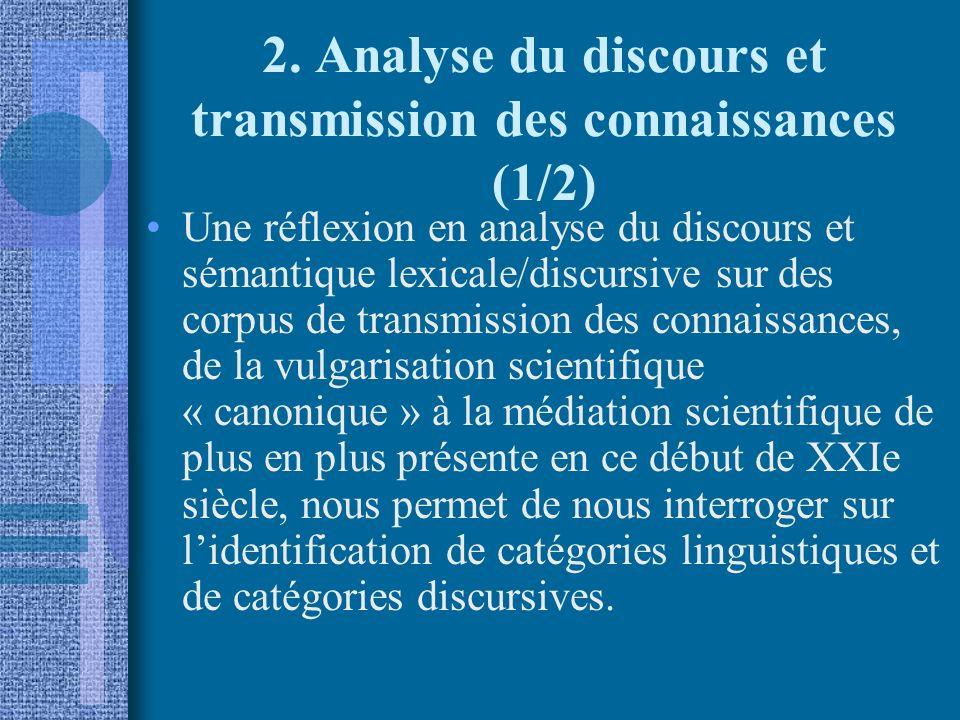 2. Analyse du discours et transmission des connaissances (1/2) Une réflexion en analyse du discours et sémantique lexicale/discursive sur des corpus d