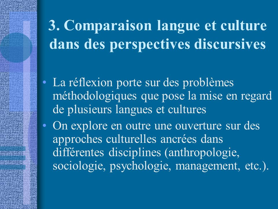3. Comparaison langue et culture dans des perspectives discursives La réflexion porte sur des problèmes méthodologiques que pose la mise en regard de