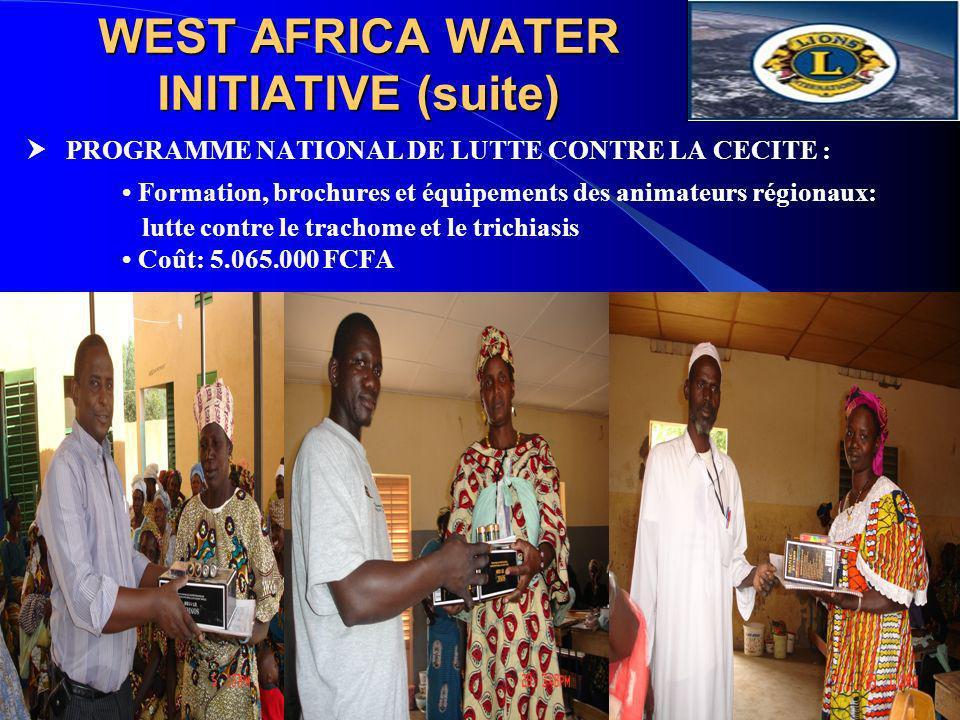 WEST AFRICA WATER INITIATIVE (suite) PROGRAMME NATIONAL DE LUTTE CONTRE LA CECITE : Formation, brochures et équipements des animateurs régionaux: lutt