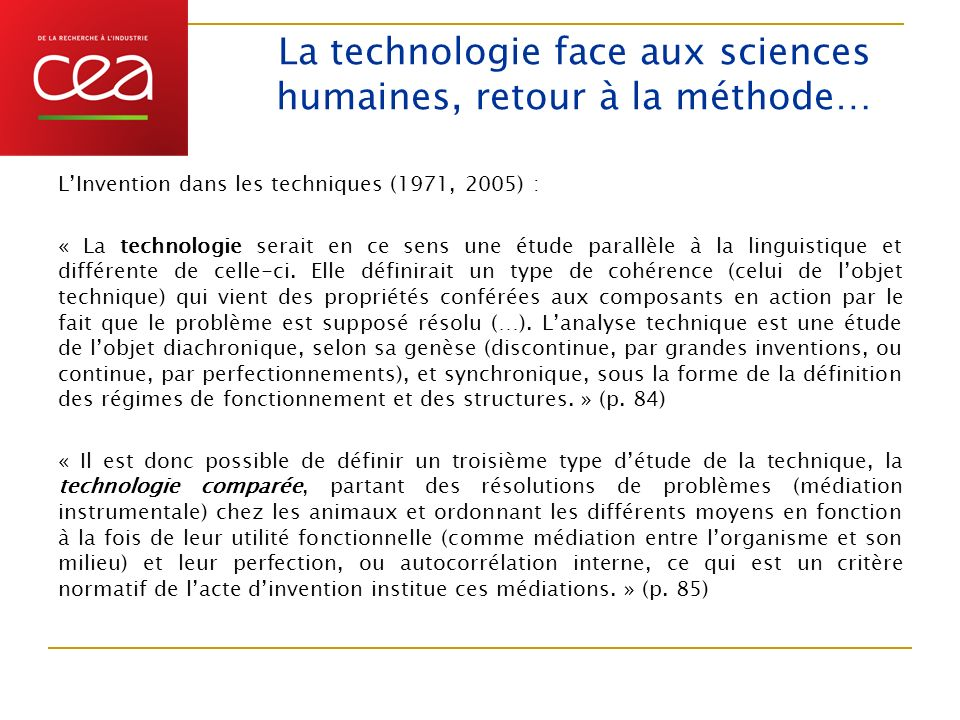 La technologie face aux sciences humaines, retour à la méthode… LInvention dans les techniques (1971, 2005) : « La technologie serait en ce sens une é