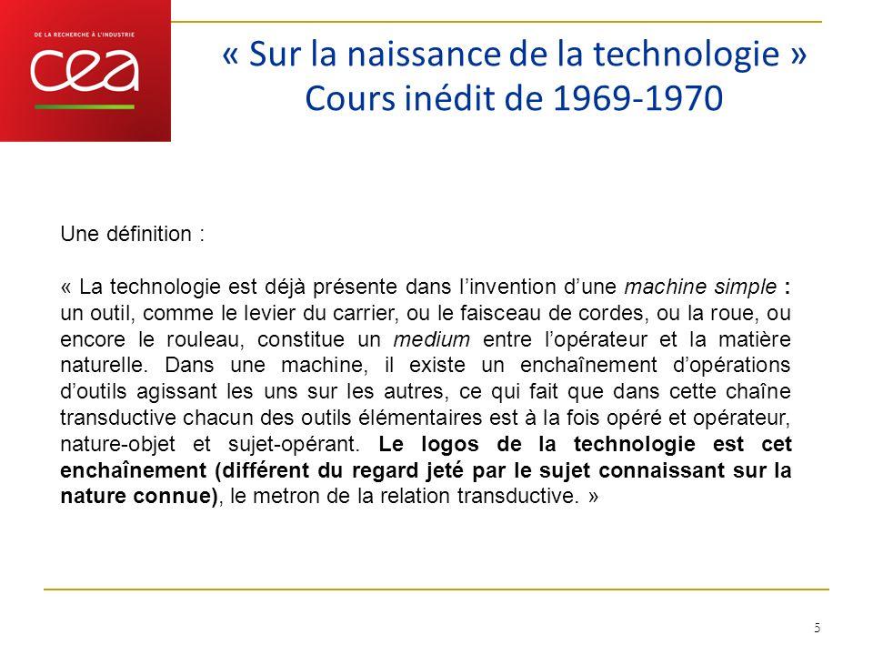 « Sur la naissance de la technologie » Cours inédit de 1969-1970 5 Une définition : « La technologie est déjà présente dans linvention dune machine si