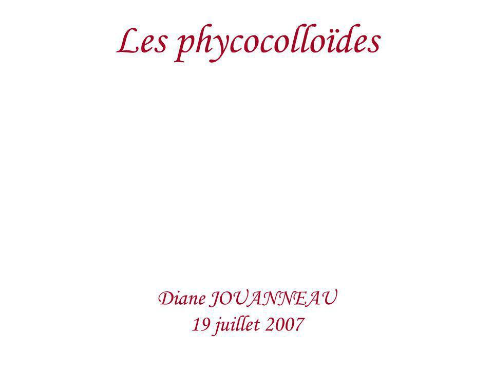 Les phycocolloïdes Diane JOUANNEAU 19 juillet 2007