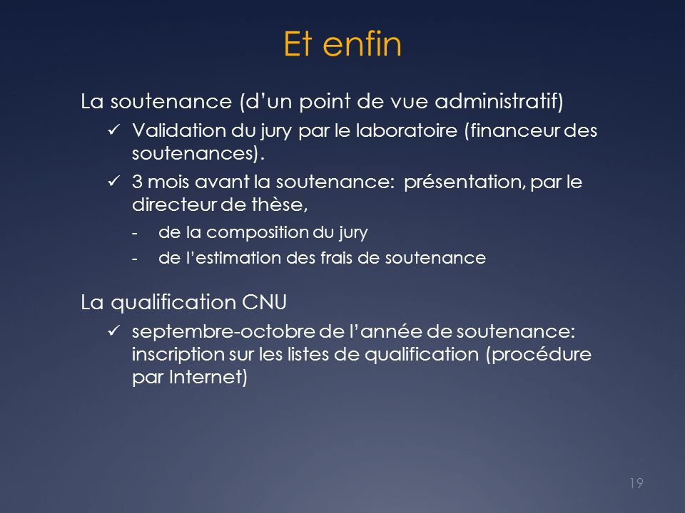 Et enfin La soutenance (dun point de vue administratif) Validation du jury par le laboratoire (financeur des soutenances). 3 mois avant la soutenance: