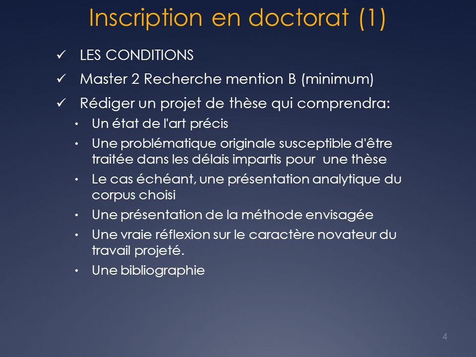 Inscription en doctorat (1) LES CONDITIONS Master 2 Recherche mention B (minimum) Rédiger un projet de thèse qui comprendra: – Un état de l'art précis