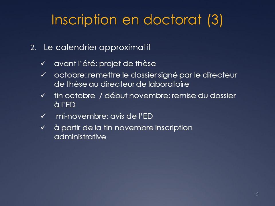 Inscription en doctorat (3) 2. Le calendrier approximatif avant lété: projet de thèse octobre: remettre le dossier signé par le directeur de thèse au