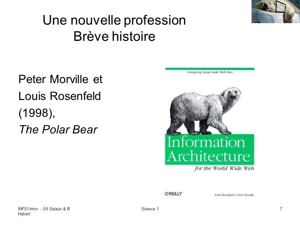 INF01-Intro : JM Salaün & B Habert Séance 17 Une nouvelle profession Brève histoire Peter Morville et Louis Rosenfeld (1998), The Polar Bear