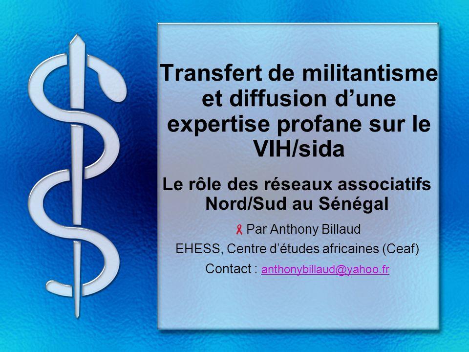 Transfert de militantisme et diffusion dune expertise profane sur le VIH/sida Le rôle des réseaux associatifs Nord/Sud au Sénégal Par Anthony Billaud