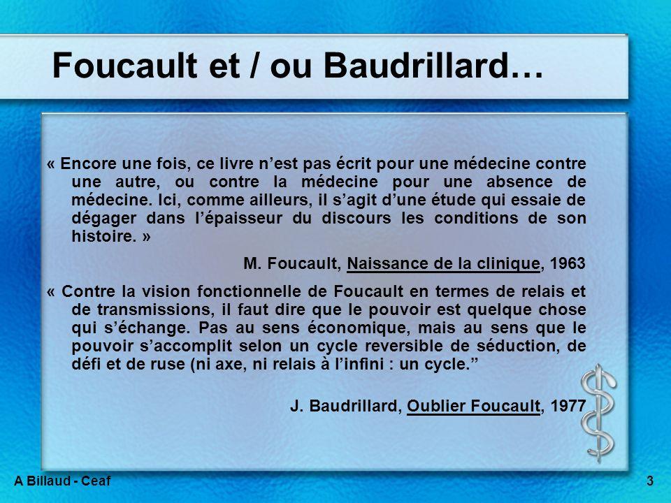 3A Billaud - Ceaf Foucault et / ou Baudrillard… « Encore une fois, ce livre nest pas écrit pour une médecine contre une autre, ou contre la médecine p