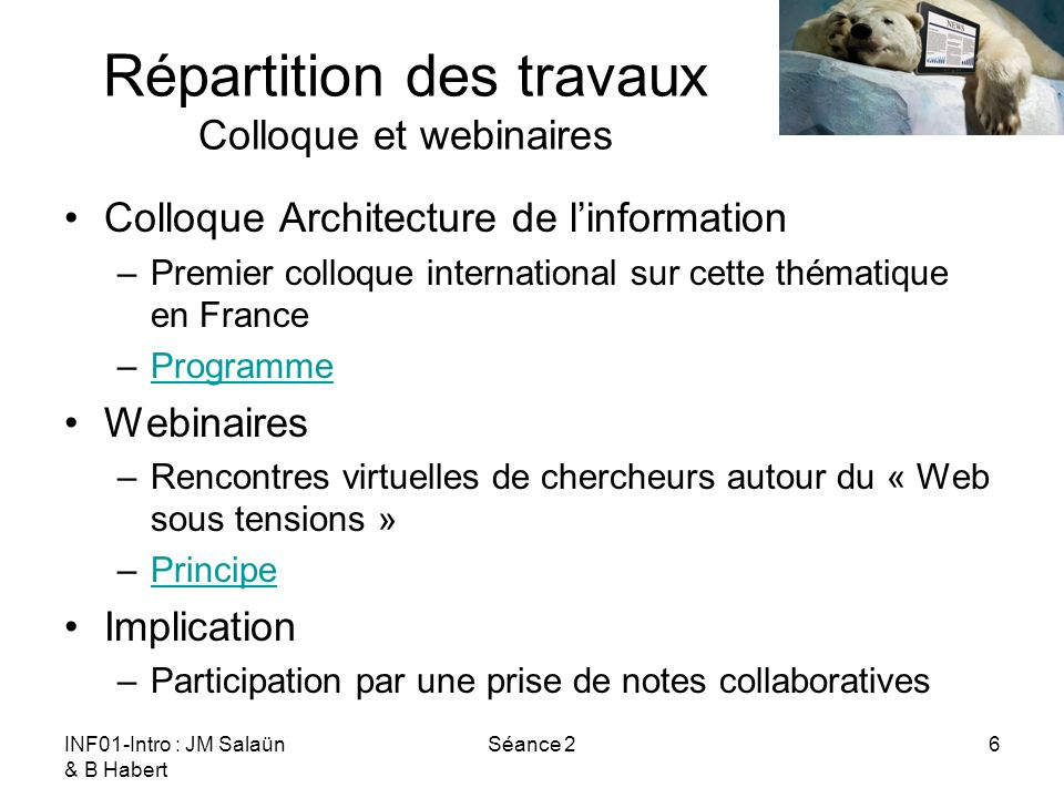 INF01-Intro : JM Salaün & B Habert Séance 26 Répartition des travaux Colloque et webinaires Colloque Architecture de linformation –Premier colloque in