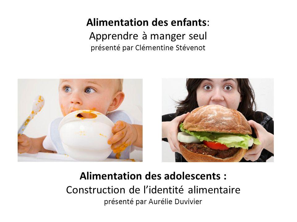 Alimentation des enfants: Apprendre à manger seul présenté par Clémentine Stévenot Alimentation des adolescents : Construction de lidentité alimentair