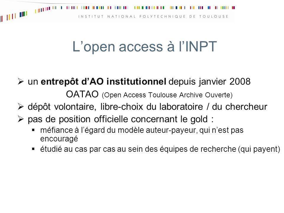 Lopen access à lINPT un entrepôt dAO institutionnel depuis janvier 2008 OATAO (Open Access Toulouse Archive Ouverte) dépôt volontaire, libre-choix du laboratoire / du chercheur pas de position officielle concernant le gold : méfiance à légard du modèle auteur-payeur, qui nest pas encouragé étudié au cas par cas au sein des équipes de recherche (qui payent)