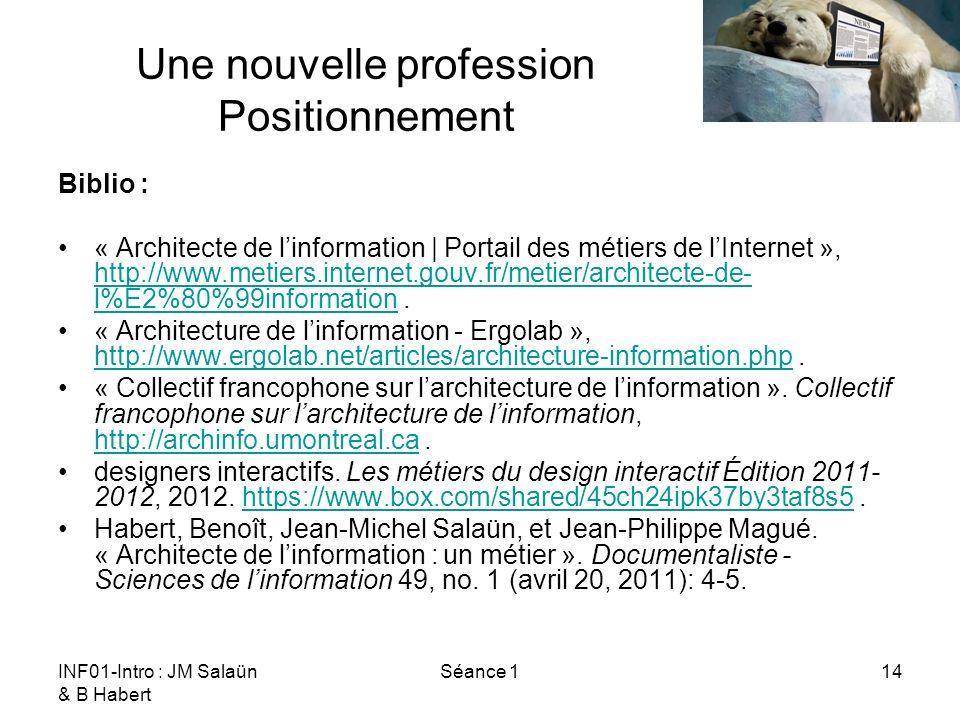 INF01-Intro : JM Salaün & B Habert Séance 114 Une nouvelle profession Positionnement Biblio : « Architecte de linformation | Portail des métiers de lI