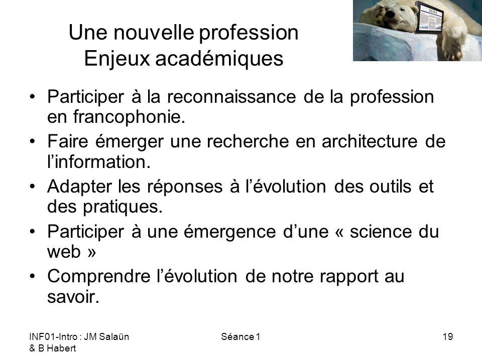 INF01-Intro : JM Salaün & B Habert Séance 119 Une nouvelle profession Enjeux académiques Participer à la reconnaissance de la profession en francophon