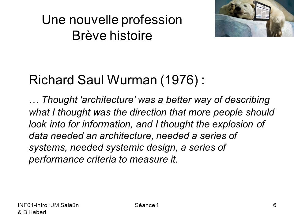 INF01-Intro : JM Salaün & B Habert Séance 16 Une nouvelle profession Brève histoire Richard Saul Wurman (1976) : … Thought 'architecture' was a better