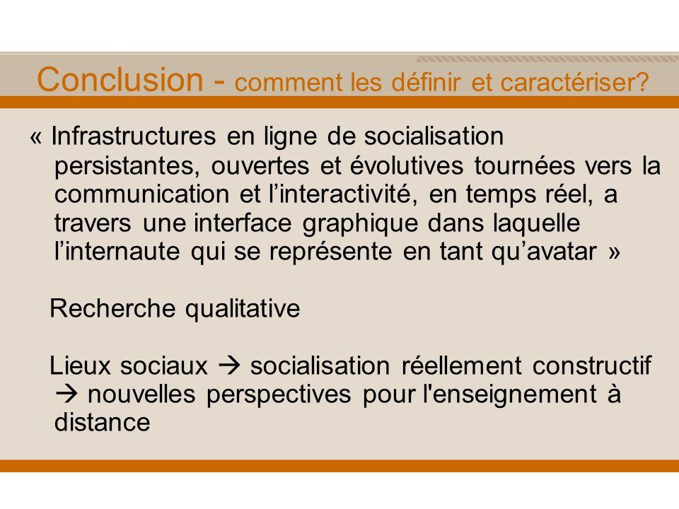 Conclusion - comment les définir et caractériser? « Infrastructures en ligne de socialisation persistantes, ouvertes et évolutives tournées vers la co