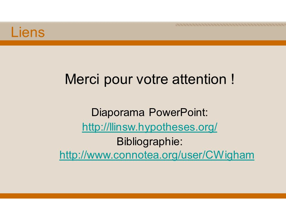 Merci pour votre attention ! Diaporama PowerPoint: http://llinsw.hypotheses.org/ Bibliographie: http://www.connotea.org/user/CWigham http://www.connot