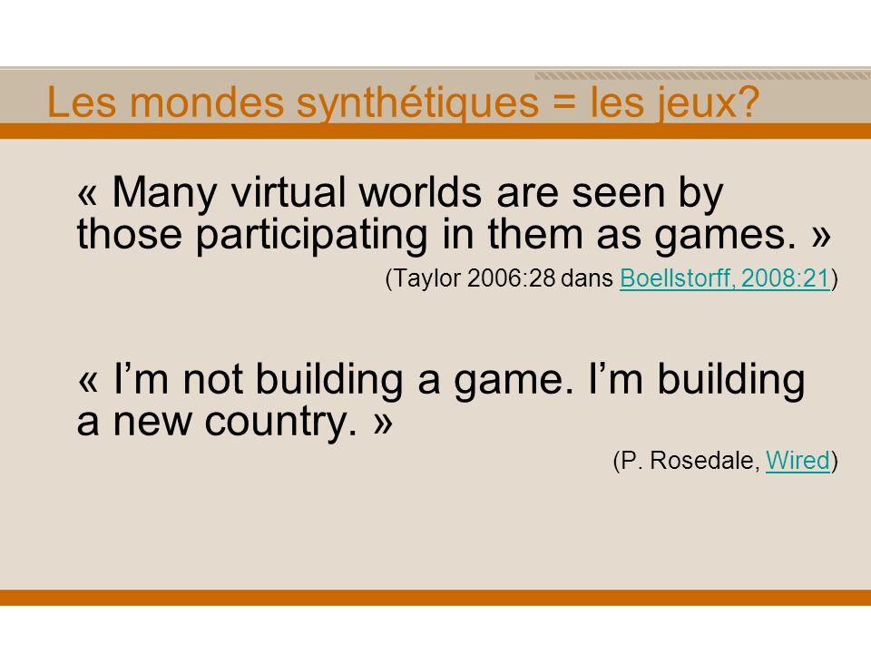 Les mondes synthétiques = les jeux.