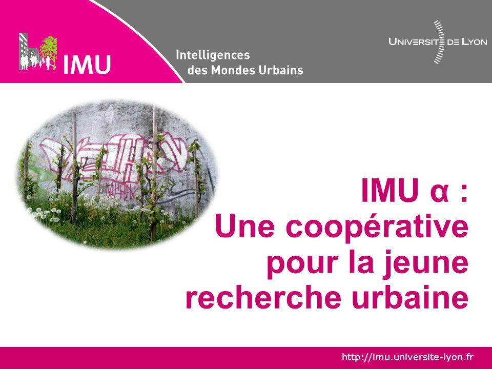 http://imu.universite-lyon.fr IMU α : objectifs Développer la pluralité scientifique autour de lobjet urbain au sein de la métropole Lyon – Saint-Etienne.