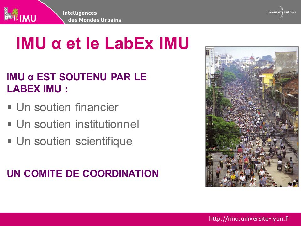 http://imu.universite-lyon.fr Les projets IMU α (1) La journée de lancement: « Outils et Méthodes de la recherche urbaine.