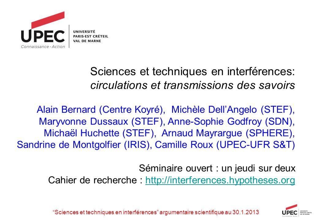 Sciences et techniques en interférences: circulations et transmissions des savoirs Alain Bernard (Centre Koyré), Michèle DellAngelo (STEF), Maryvonne
