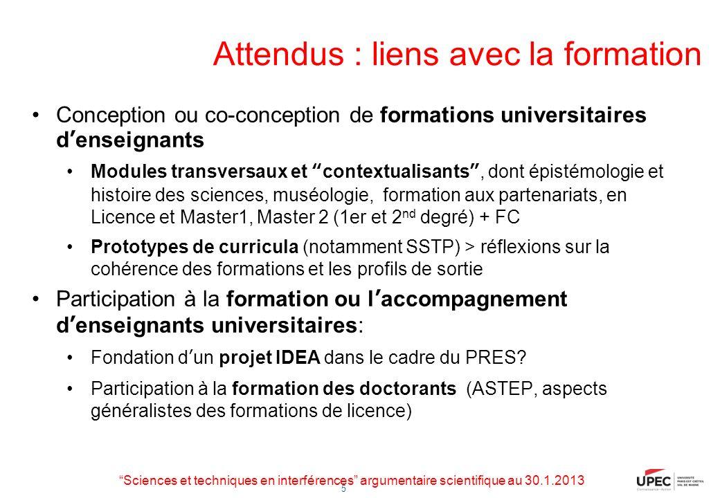 5 Attendus : liens avec la formation Conception ou co-conception de formations universitaires denseignants Modules transversaux et contextualisants, d