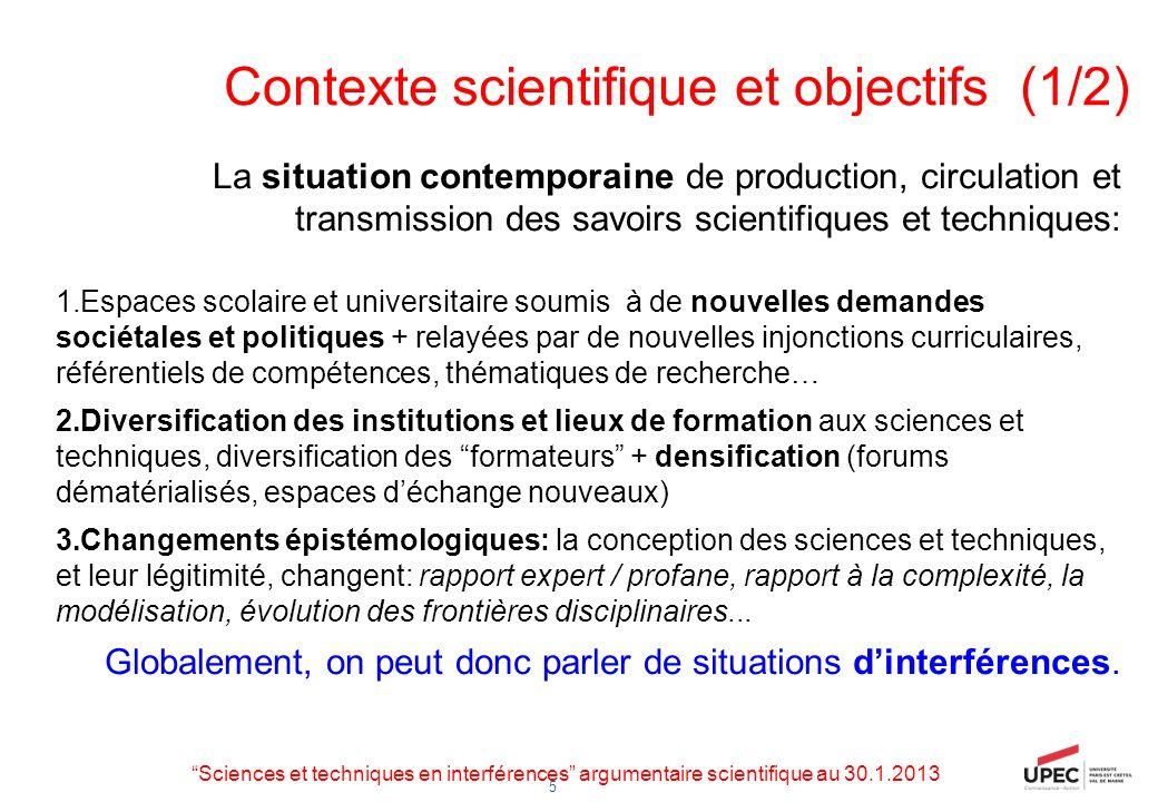 5 Contexte scientifique et objectifs (1/2) La situation contemporaine de production, circulation et transmission des savoirs scientifiques et techniqu