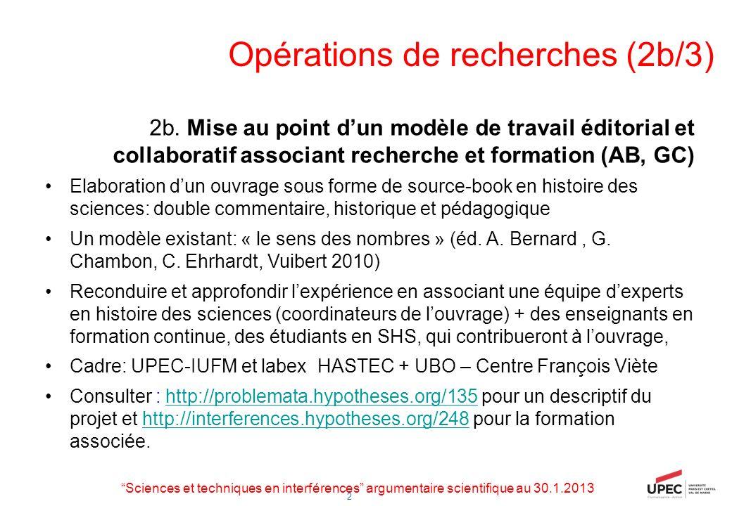 2 Opérations de recherches (2b/3) 2b. Mise au point dun modèle de travail éditorial et collaboratif associant recherche et formation (AB, GC) Elaborat