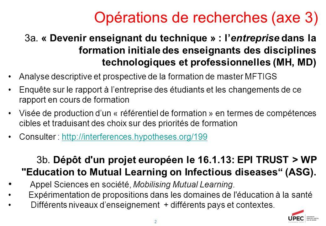 2 Opérations de recherches (axe 3) 3a. « Devenir enseignant du technique » : lentreprise dans la formation initiale des enseignants des disciplines te