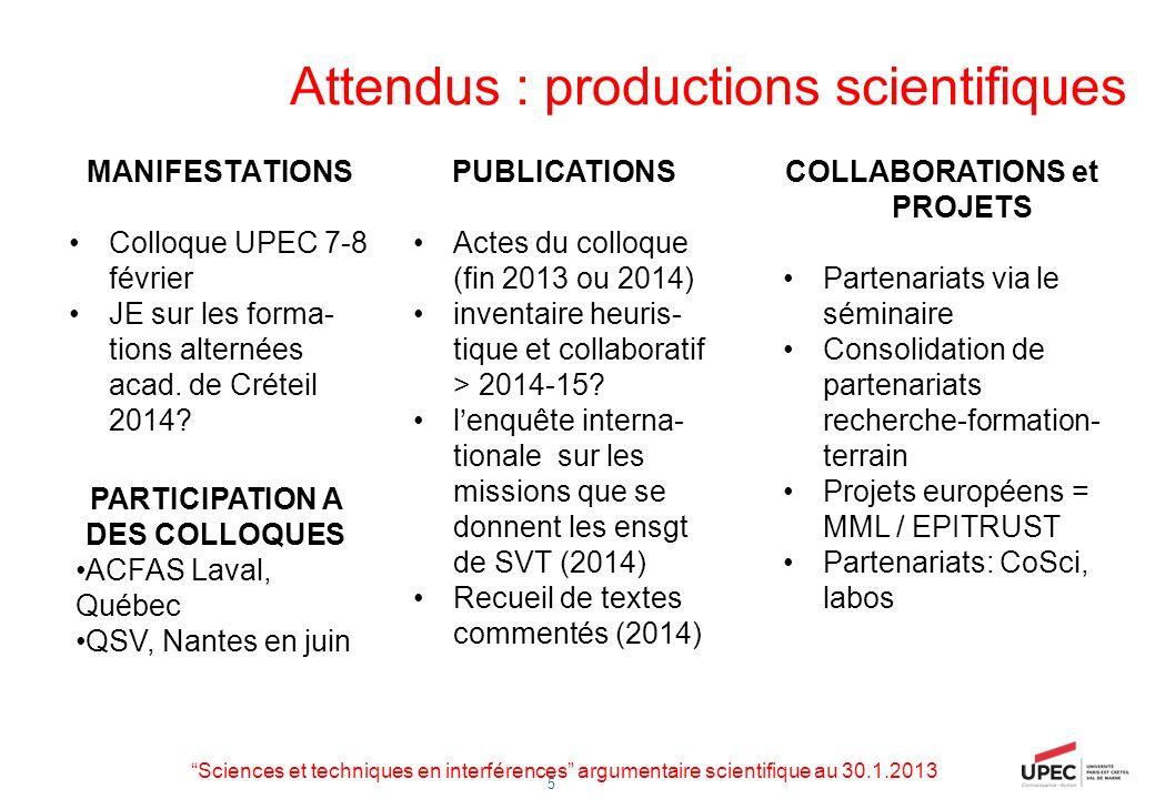 5 Attendus : productions scientifiques MANIFESTATIONS Colloque UPEC 7-8 février JE sur les forma- tions alternées acad. de Créteil 2014? PUBLICATIONS
