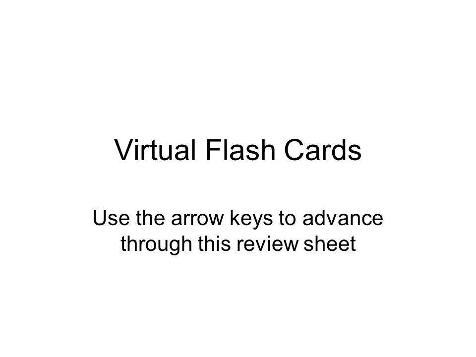 Virtual Flash Cards Use the arrow keys to advance through this review sheet