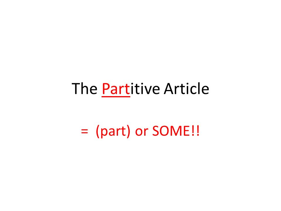The Partitive Article = (part) or SOME!!