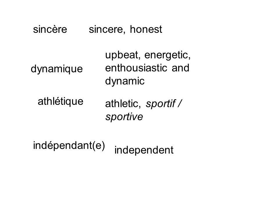 sincère indépendant(e) dynamique athlétique sincere, honest athletic, sportif / sportive independent upbeat, energetic, enthousiastic and dynamic