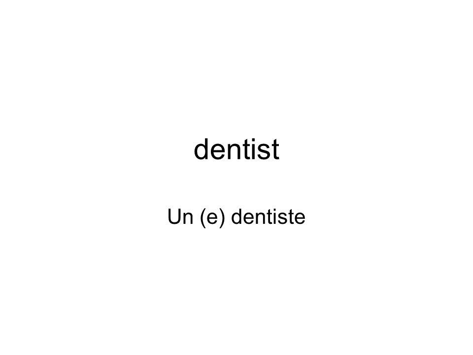 dentist Un (e) dentiste
