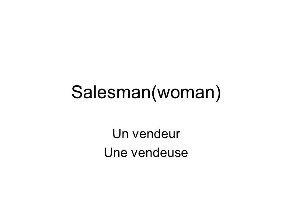 Salesman(woman) Un vendeur Une vendeuse