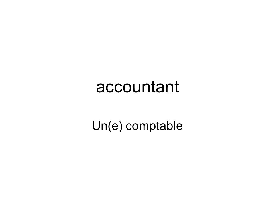 accountant Un(e) comptable
