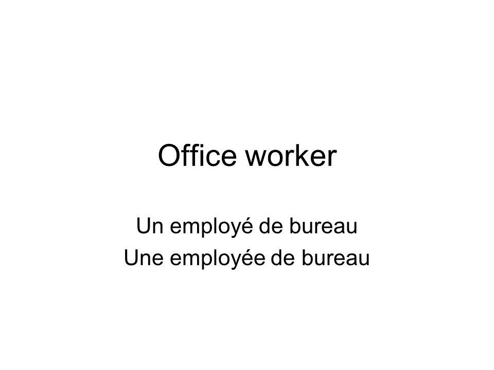 Office worker Un employé de bureau Une employée de bureau
