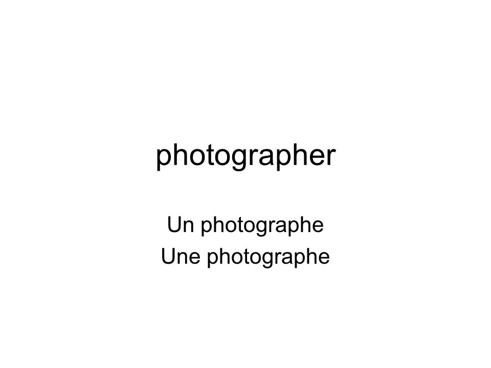 photographer Un photographe Une photographe