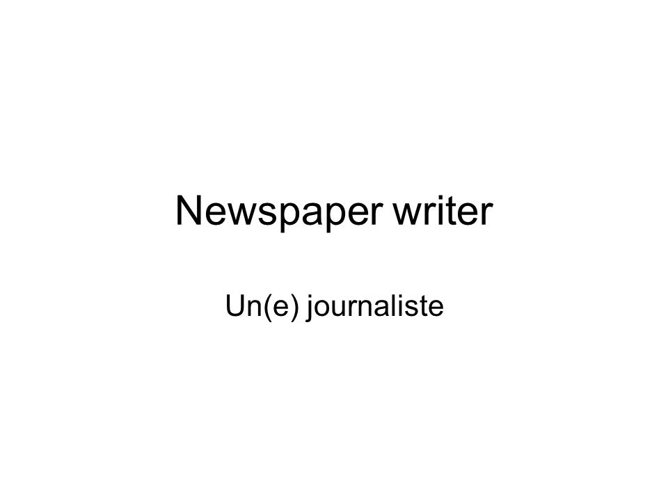 Newspaper writer Un(e) journaliste