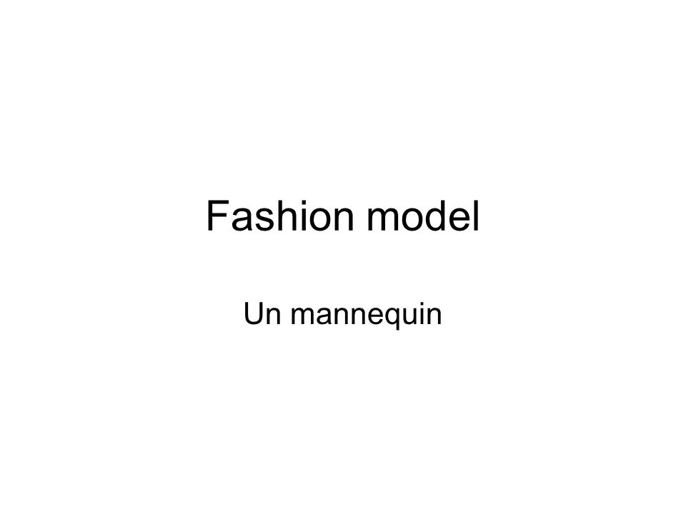 Fashion model Un mannequin