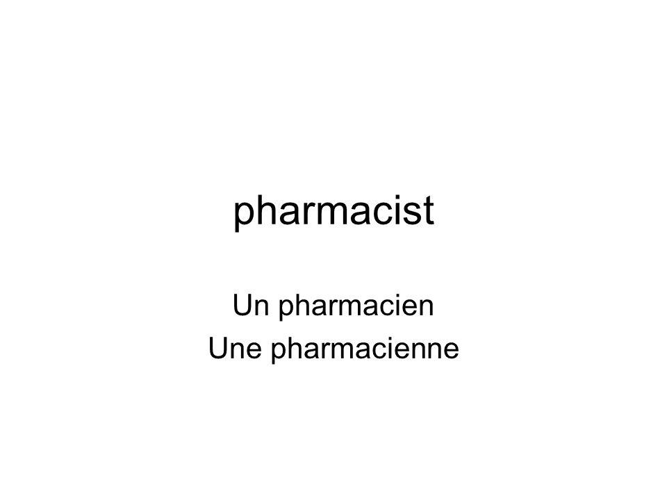 pharmacist Un pharmacien Une pharmacienne