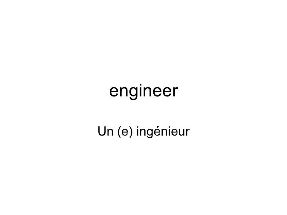 engineer Un (e) ingénieur