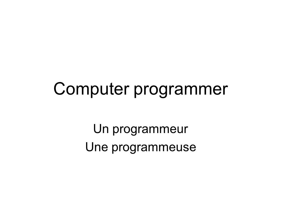 Computer programmer Un programmeur Une programmeuse
