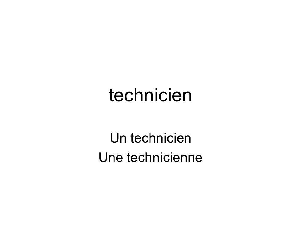 technicien Un technicien Une technicienne