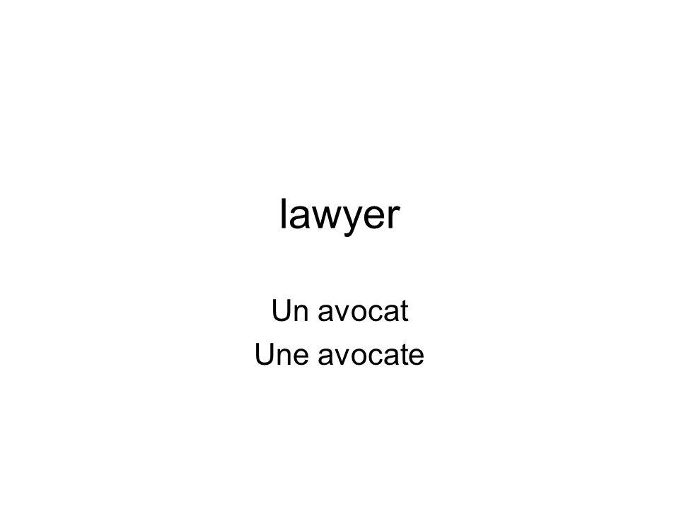 lawyer Un avocat Une avocate
