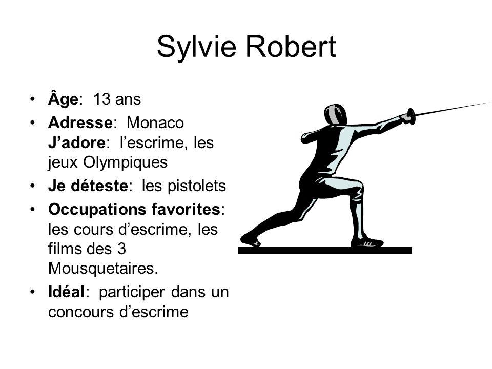 Sylvie Robert Âge: 13 ans Adresse: Monaco Jadore: lescrime, les jeux Olympiques Je déteste: les pistolets Occupations favorites: les cours descrime, l