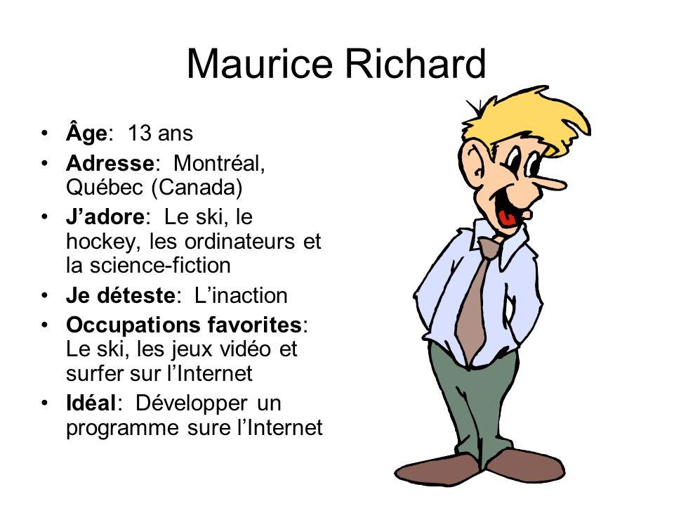 Maurice Richard Âge: 13 ans Adresse: Montréal, Québec (Canada) Jadore: Le ski, le hockey, les ordinateurs et la science-fiction Je déteste: Linaction